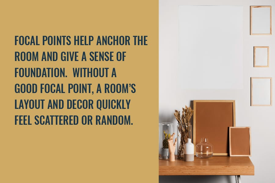 focal points help anchor the room